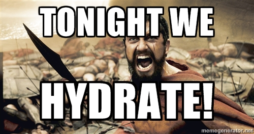 Tonight we hydrate!